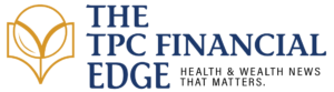 The TPC Financial Edge: Health and Wealth news that matters.